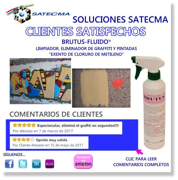 """Soluciones Satecma - Clientes Satisfechos BRUTUS-FLUIDO Limpiador, Eliminador de Graffiti y Pintadas """"Exento de Cloruro de Metileno"""""""